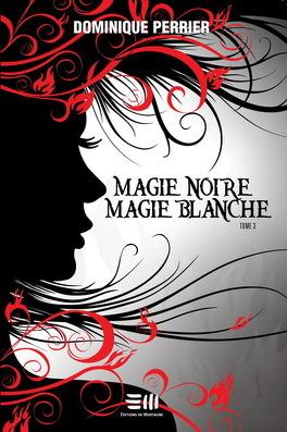 Couverture du livre : Magie noire, magie blanche, Tome 3