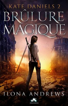 Couverture du livre : Kate Daniels, Tome 2 : Brûlure Magique