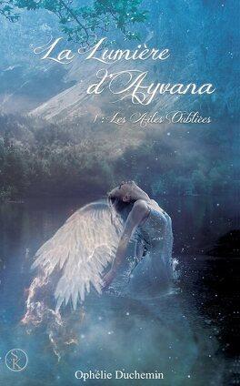 Couverture du livre : La Lumière d'Ayvana, Tome 1 : Les Ailes Oubliées