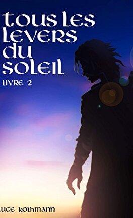 Tous Les Levers Du Soleil Livre 2 Livre De Luce Kohlmann