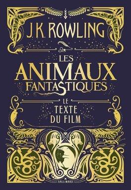 Couverture du livre : Les Animaux fantastiques - Le texte du film