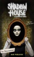 Shadow House, la maison des ombres, Tome 1 : La Rencontre