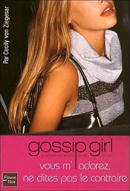 Couverture du livre : Gossip Girl, Tome 2 : Vous m'adorez ! Ne dites pas le contraire