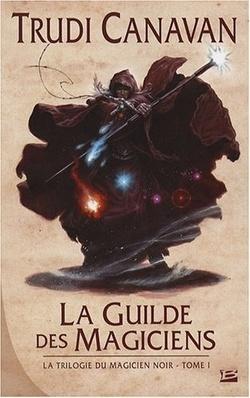 Couverture de La Trilogie du Magicien Noir, Tome 1 : La Guilde des Magiciens