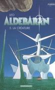 Les Mondes d'Aldébaran, Cycle 1 - Aldébaran, Tome 5 : La créature
