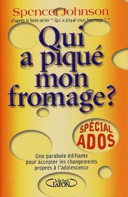 Couverture du livre : Qui a piqué mon fromage? Spécial ado
