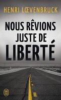 Nous rêvions juste de liberté