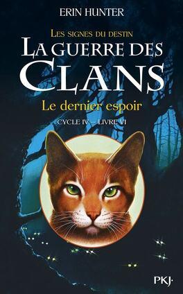 Couverture du livre : La Guerre des Clans, Cycle 4 : Les signes du destin, tome 6 : Le dernier espoir