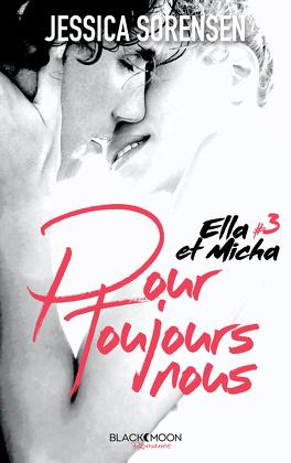 Couverture du livre : Ella et Micha, Tome 3 : Pour Toujours Nous
