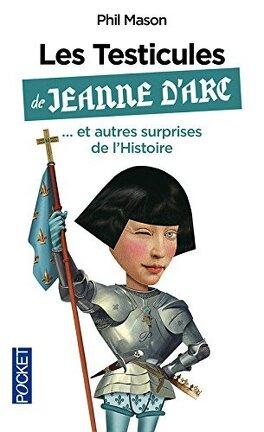 Couverture du livre : Les testicules de Jeanne d'Arc... et autres surprises de l'histoire