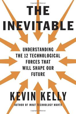 Couverture du livre : The Inevitable: Understanding the 12 Technological Forces That Will Shape Our Future