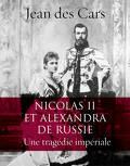 Nicolas II et Alexandra de Russie. Une tragédie impériale
