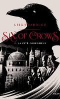 Six of Crows, Tome 2 : La Cité corrompue