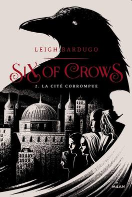 Couverture du livre : Six of Crows, Tome 2 : La Cité corrompue