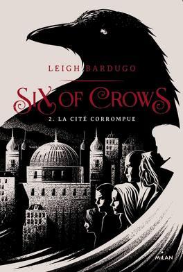 Couverture du livre : Six of Crows, Tome 2 : La Cité corrompue