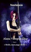 Alana Vampire Élue, Tome 1 : Brûle, mon ange. Brûle