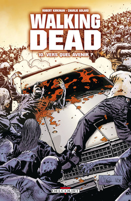 Couverture du livre : Walking Dead, Tome 10 : Vers quel avenir ?