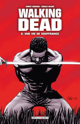 Couverture du livre : Walking Dead, Tome 8 : Une vie de souffrance