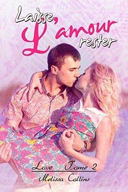 Couverture du livre : Love, Tome 2 : Laisse l'amour rester