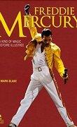 Freddie Mercury - A kind of magic : l'histoire illustrée