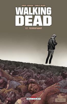 Couverture du livre : Walking Dead, Tome 17 : Terrifiant
