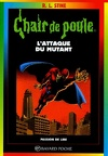 Chair de poule, tome 15 : L'attaque du mutant