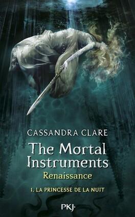 Couverture du livre : The Mortal Instruments - Renaissance, Tome 1 : La Princesse de la Nuit
