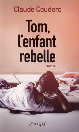 Couverture du livre : Tom, l'enfant rebelle