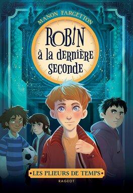 Couverture du livre : Les plieurs de temps, Tome 1 : Robin à la dernière seconde
