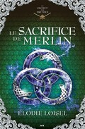 Le Secret des druides, Tome 4 : Le Sacrifice de Merlin