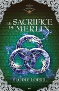 Le Secret des druides, Tome 4 : Le Sacrifice de Merlin