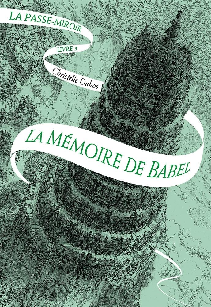 La Passe Miroir, tome 3 : La Mémoire de Babel de Christelle Dabos