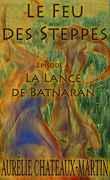 Le Feu des Steppes, épisode 4: La Lance de Batnaran