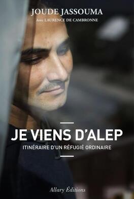 Couverture du livre : Je viens d'Alep Itinéraire d'un réfugié ordinaire