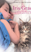 Iris Grace - La Petite Fille Qui S'ouvrit Au Monde Grâce À Un Chat