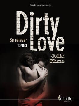 Couverture du livre : Dirty Love, Tome 3 : Se relever
