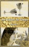 Les Calices du Temps - Episode 1