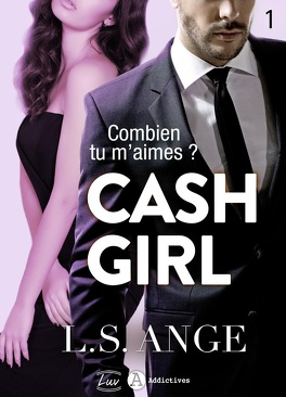 Couverture du livre : Cash girl - Combien... tu m'aimes ? Tome 1