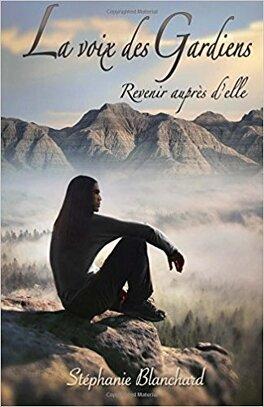 Couverture du livre : La voix des gardiens: Revenir auprès d'elle