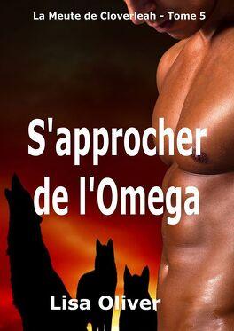 Couverture du livre : La Meute de Cloverleah, Tome 5 : S'approcher de l'Omega