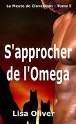 La Meute de Cloverleah, Tome 5 : S'approcher de l'Omega