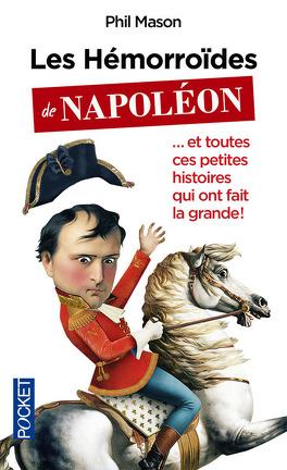 Couverture du livre : Les hémorroïdes de Napoléon ... et toutes ces petites histoires qui ont fait la grande