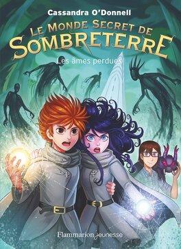 Couverture du livre : Le Monde secret de Sombreterre, Tome 3 : Les Âmes perdues
