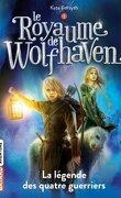 Le Royaume de Wolfhaven, Tome 1 : La Légende des quatre guerriers