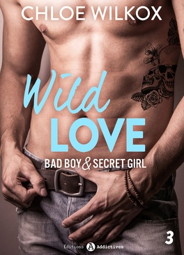 Couverture du livre : Wild Love - Bad boy & Secret girl, tome 3