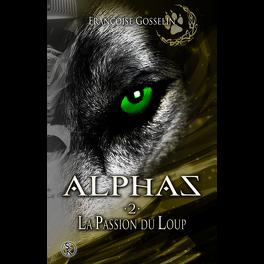 Couverture du livre : Alphas, Tome 2 : La Passion du Loup