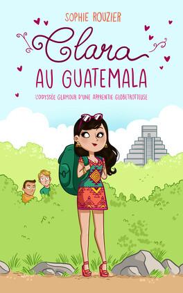 Couverture du livre : Clara au Guatemala: l'odyssée glamour d'une apprentie globetrotteuse