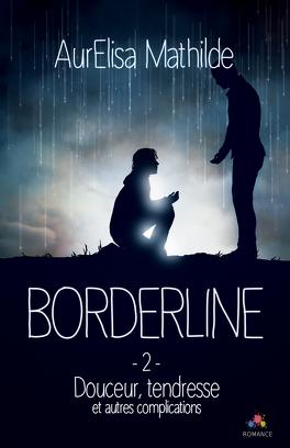 Couverture du livre : Borderline, Tome 2 : Douceur, tendresse et autres complications