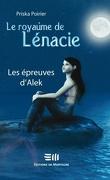 Le Royaume de Lénacie, Tome 1 : Les Épreuves d'Alek