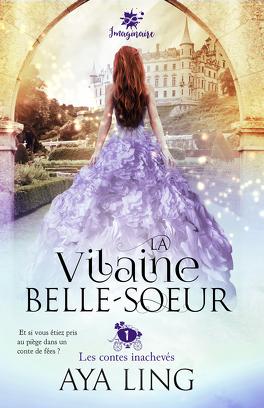 Couverture du livre : Les Contes inachevés, Tome 1 : La Vilaine Belle-sœur